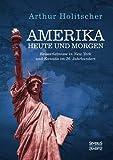 Amerika Heute und Morgen: Reiseerlebnisse in New York und Kanada im 20. Jahrhundert