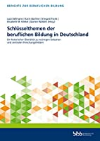 Schluesselthemen der beruflichen Bildung in Deutschland: Ein historischer Ueberblick zu wichtigen Debatten und zentralen Forschungsfeldern