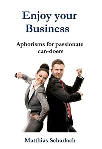 Enjoy Your Business: Aphorisms for passionate can-doers
