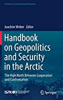 Handbook on Geopolitics and Security in the Arctic: The High North Between Cooperation and Confrontation (Frontiers in International Relations)