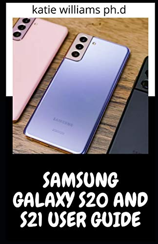 SAMSUNG GALAXY S20 AND S21 USER GUIDE: Comprehensive Tips and Tricks to Master Your New Samsung Galaxy S21, S21 Plus, and S21 Ultra like a Pro