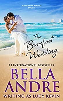 The Barefoot Wedding (Married in Malibu) by [Bella Andre, Lucy Kevin]