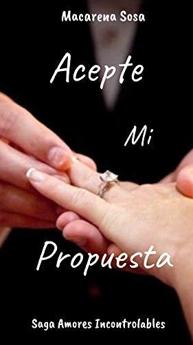 Acepte mi Propuesta (Saga Amores Incontrolables nº 1) de Macarena Sosa