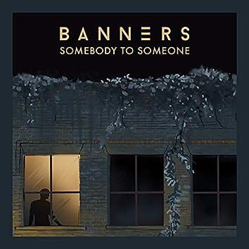 Somebody To Someone