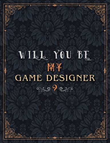 Game Designer Lined Notebook - Will You Be My Game Designer Job Title Daily Journal: Teacher, 21.59 x 27.94 cm, Wedding, Over 100 Pages, Meeting, Daily, 8.5 x 11 inch, Journal, Mom, A4