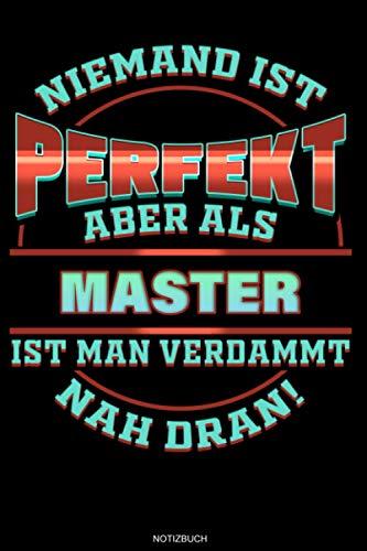 Niemand ist perfekt aber als Master ist man verdammt nah dran!: Liniertes Notizbuch Master Abschluss...