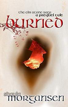Burned: A Prequel Tale (The Elm Stone Saga) by [Shayla Morgansen]