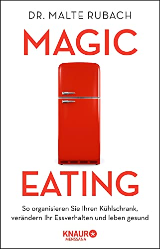 Magic Eating: So organisieren Sie Ihren Kühlschrank, verändern Ihr Essverhalten und leben gesund