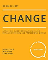 Change: A Practical Guide for Dealing with and Managing Personal and Professional Change