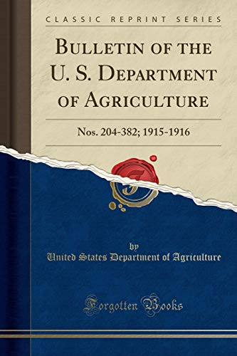 Bulletin of the U. S. Department of Agriculture: Nos. 204-382; 1915-1916 (Classic Reprint)