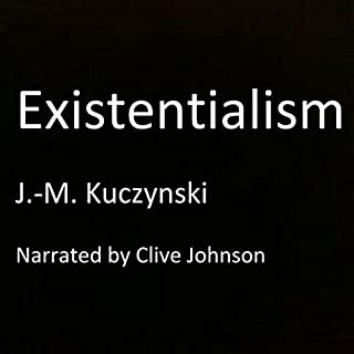 Existentialism                   By:                                                                                                                                 J.-M. Kuczynski                               Narrated by:                                                                                                                                 Clive Johnson                      Length: 26 mins     17 ratings     Overall 4.6