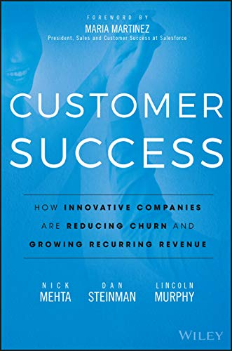 Compare Textbook Prices for Customer Success: How Innovative Companies Are Reducing Churn and Growing Recurring Revenue 1 Edition ISBN 9781119167969 by Mehta, Nick,Steinman, Dan,Murphy, Lincoln,Martinez, Maria