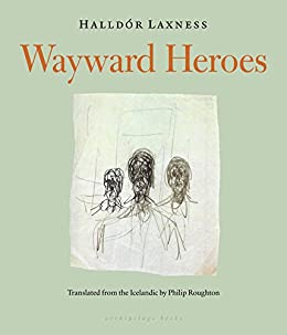 Wayward Heroes by [Halldor Laxness, Phillip Roughton]