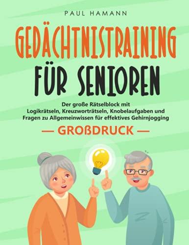 Großdruck: Gedächtnistraining für Senioren: Der große Rätselblock mit Logikrätseln, Kreuzworträtseln, Knobelaufgaben und Fragen zu Allgemeinwissen für effektives Gehirnjogging