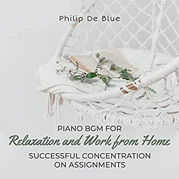 Piano BGM for Relaxation and Work from Home: Successful Concentration on Assignments, Communicate Your Ideas through Storytelling and Design, Increase Productivity, Beautiful Tunes
