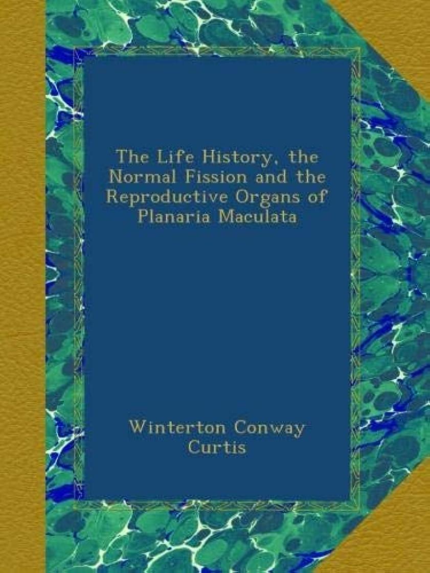 章天気子音The Life History, the Normal Fission and the Reproductive Organs of Planaria Maculata