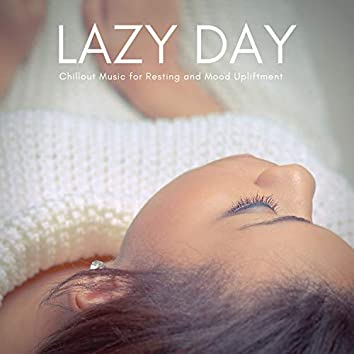 Lazy Day - Chillout Muisc For Resting And Mood Upliftment
