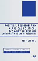 Politics, Religion and Classical Political Economy in Britain: John Stuart Mill and his Followers (Studies in the History of Economics)