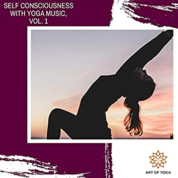 Self Consciousness With Yoga Music, Vol. 1