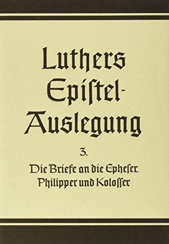 D. Martin Luthers Epistelauslegung: Die Briefe an die Epheser , Philipper und Kolosser. (Bd. 3): Bd. 3