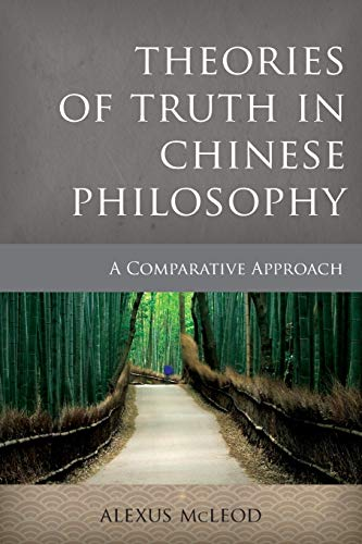 Theories of Truth in Chinese Philosophy: A Comparative Approach (Critical Inquiries in Comparative Philosophy)