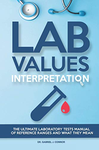 Compare Textbook Prices for Lab Values Interpretation: The ultimate laboratory tests manual of reference ranges and what they mean  ISBN 9798691678202 by J. Connor, Dr. Gabriel