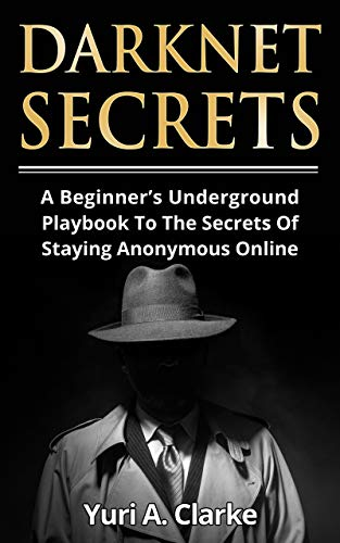 Darknet Secrets: A Beginner's Underground Playbook To The Secrets Of Staying Anonymous Online (English Edition)