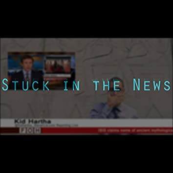Stuck in the News