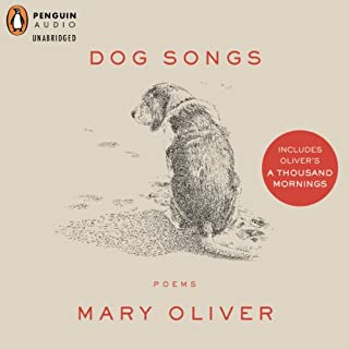 Dog Songs     Deluxe Edition              By:                                                                                                                                 Mary Oliver                               Narrated by:                                                                                                                                 Mary Oliver                      Length: 1 hr and 25 mins     53 ratings     Overall 4.8