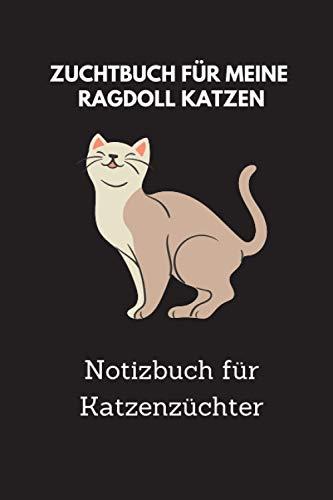 Zuchtbuch für meine Ragdoll Katzen: 6x9 Notizbuch für über 50 Eintragungen, alle Nachwüchse und Kreuzungen Ihrer Katzen im Blick, ideales Buch für Katzenzüchter, auch als Geschenk geeignet