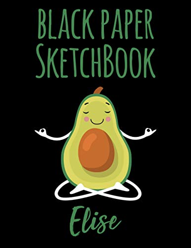 black Paper Sketchbook Elise: Personalized Avocado black Paper Sketchbook & Journal For Girls Who Loves Avocado and Yoga. 8.5'x11' - 100 Pages to ... Notes and Sketching Doodle & Create Art! .