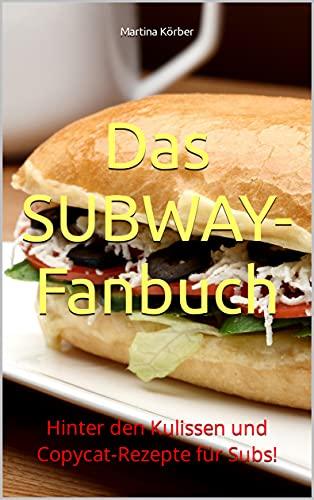 Das SUBWAY-Fanbuch : Hinter den Kulissen und Copycat-Rezepte für Subs!