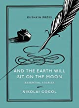 And the Earth Will Sit on the Moon: Essential Stories (Pushkin Collection)