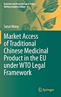 Market Access of Traditional Chinese Medicinal Product in the EU under WTO Legal Framework (Economic and Financial Law & Policy – Shifting Insights & Values, 5)