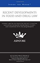Recent Developments in Food and Drug Law: Leading Lawyers on Analyzing Recent Litigation, Navigating Increased Enforcement...