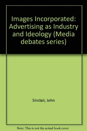 Images Incorporated: Advertising as Industry and Ideology (Media debates series)の詳細を見る