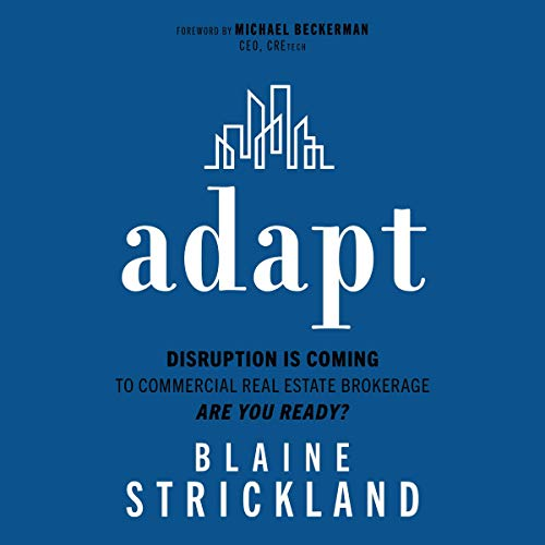 Adapt: Disruption Is Coming to Commercial Real Estate Brokerage. Are You Ready?