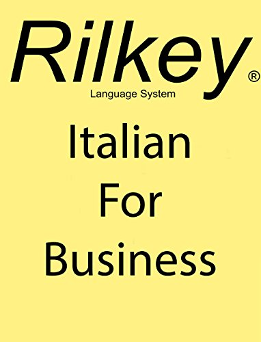 Learn Italian For Business: Learn Workplace Italian (Rilkey Language Systems Book 1)
