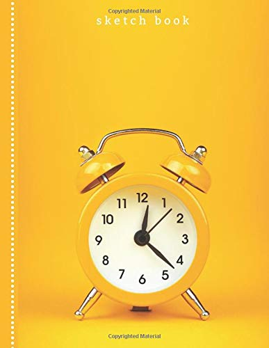 Sketch Book: Fun Yellow Alarm Clock Photo Cover Design, 8.5x11 Artist Notebook for Kids, Teens and Adults with Blank Paper for Drawing, Writing, Doodling, and Coloring, 108 Pages