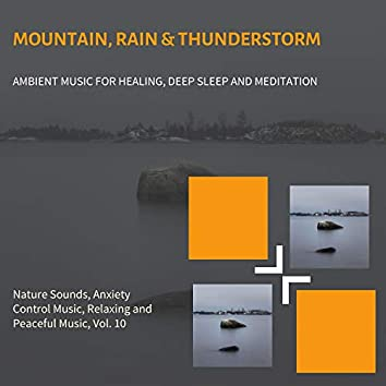 Mountain, Rain & Thunderstorm (Ambient Music For Healing, Deep Sleep And Meditation) (Nature Sounds, Anxiety Control Music, Relaxing And Peaceful Music, Vol. 10)