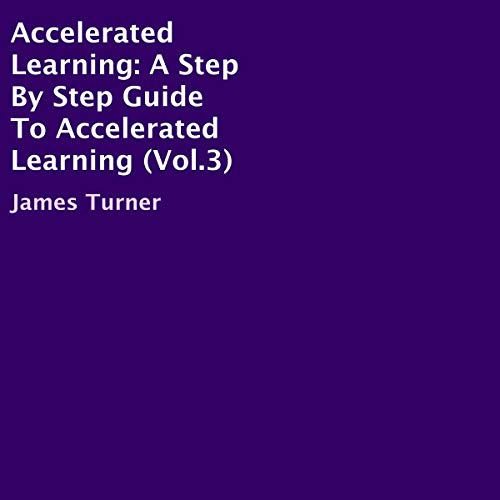 Accelerated Learning     A Step by Step Guide to Accelerated Learning, Book 3              By:                                                                                                                                 James Turner                               Narrated by:                                                                                                                                 Jason Belvill                      Length: 22 mins     Not rated yet     Overall 0.0