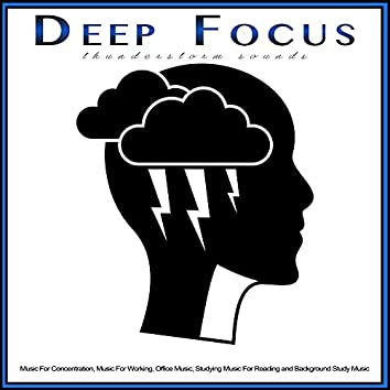 Deep Focus: Thunderstorm Sounds and Music For Concentration, Music For Working, Office Music, Studying Music For Reading and Background Study Music