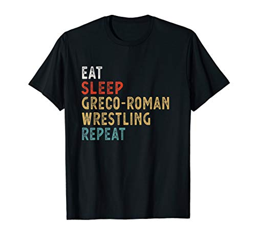 Eat Sleep Greco-Roman Wrestling Repeat Funny Player Gift Ide T-Shirt