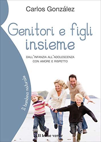 Genitori e figli insieme: Dall'infanzia all'adolescenza con amore e rispetto (Il bambino naturale Vol. 48)