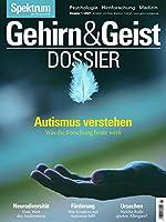 Gehirn&Geist Dossier - Autismus verstehen: Was die Forschung heute weiss