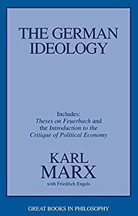 The German Ideology: Including Theses on Feuerbach and an Introduction to the Critique of Political Economy (Great Books in Philosophy) by Karl Marx (1998-12-19)