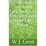 A COLLECTION OF Seven and Fifty authorized RECEIPTS Good againſt the PLAGUE (English Edition)