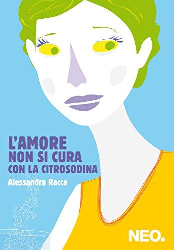 L'amore non si cura con la Citrosodina (Italian Edition)