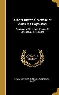 Albert Durer à Venise et dans les Pays-Bas par Charles Narrey