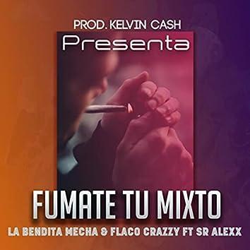 Fúmate Tu Mixto (feat. Sr Alexx & Flaco Crazzy)